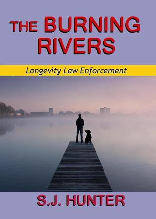 Download and Read online The Burning Rivers (Longevity Law Enforcement, #2) books