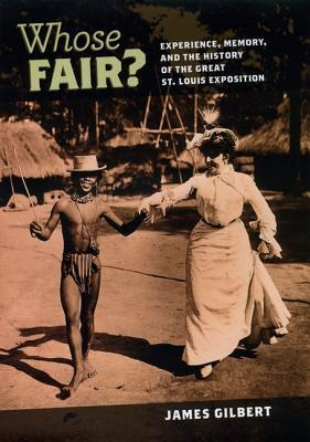 Whose Fair? Experience, Memory & the History of the Great St. Louis Exposition