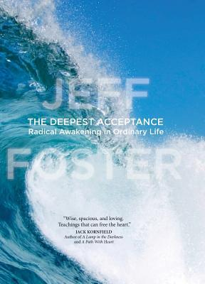 The Deepest Acceptance: Radical Awakening in Ordinary Life