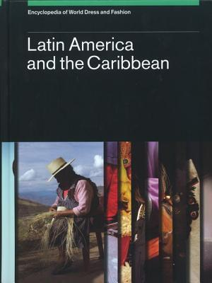 Encyclopedia of World Dress and Fashion, Volume 2: Latin America and the Caribbean