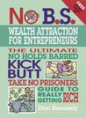 No B.S. Wealth Attraction for Entrepreneurs by Dan S. Kennedy