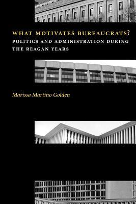 What Motivates Bureaucrats?: Politics and Administration During the Reagan Years