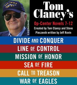 Divide and Conquer / Line of Control / Mission of Honor / Sea of Fire / Call to Treason / War of Eagles (Tom Clancy's Op-Center, #7-12)