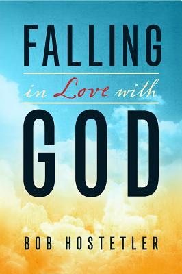Falling in Love with God by Bob Hostetler