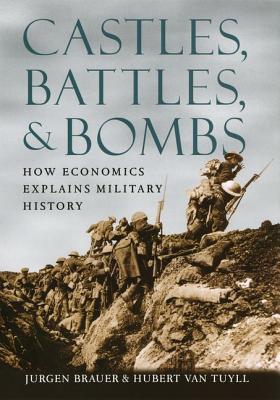 Castles, Battles, and Bombs: How Economics Explains Military History