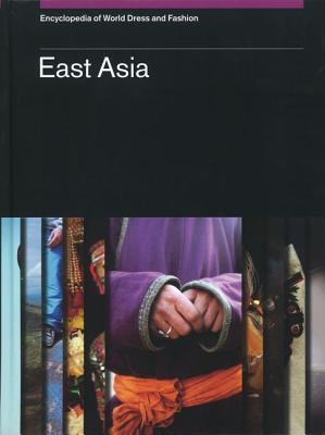 Encyclopedia of World Dress and Fashion, Volume 6: East Asia