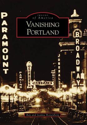 Vanishing Portland by Ray Bottenberg