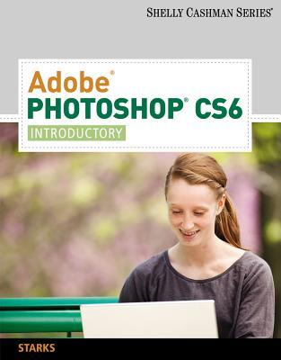 Adobe Photoshop Cs6: Introductory