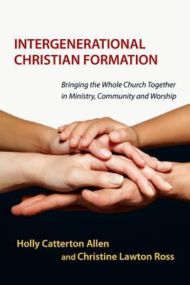 Intergenerational Christian Formation: Bringing the Whole Church Together in Ministry, Community and Worship (ePUB)