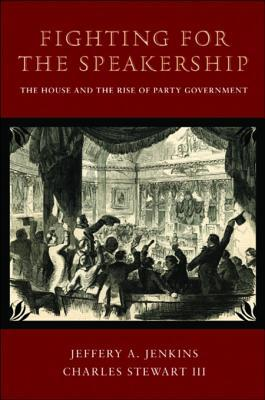 Fighting for the Speakership: The House and the Rise of Party Government: The House and the Rise of Party Government