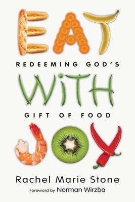 Eat with Joy: Redeeming God's Gift of Food