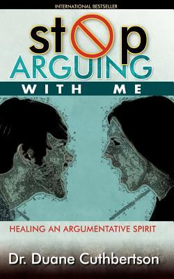 Stop Arguing with Me: Healing an Argumentative Spirit