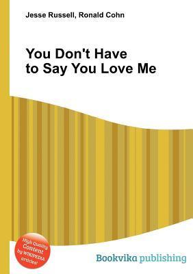 You Don't Have to Say You Love Me