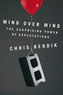 Mind Over Mind: The Surprising Power of Expectations