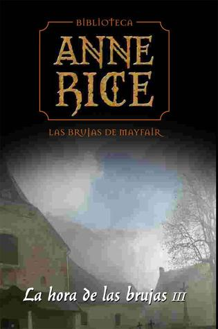 La hora de las brujas III (Lives of the Mayfair Witches, #1)