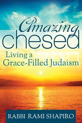 Amazing Chesed: Living a Grace-Filled Judaism