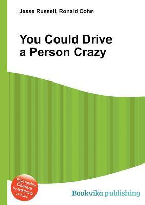You Could Drive a Person Crazy