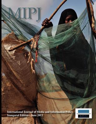 Mipj Inaugural Edition - June 2012: The Nexus of Media, Information, International Relations, and Humanitarian Affairs