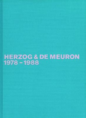 Herzog & de Meuron 1978-1988: Das Gesamtwerk, Band 1 the Complete Works, Volume 1