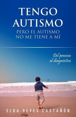 Tengo Autismo: Pero El Autismo No Me Tiene a Mi