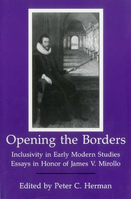Opening the Borders: Inclusivity in Early Modern Studies: Essays in Honor of James V. Mirollo
