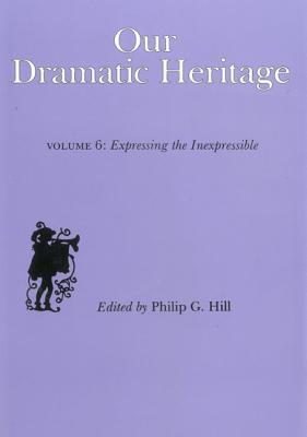 Our Dramatic Heritage V6: Expressing the Inexpressible