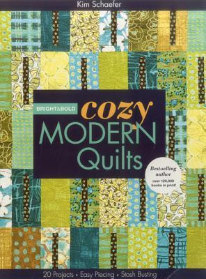 Bright & Bold Cozy Modern Quilts: 20 Projects - Easy Piecing - Stash Busting
