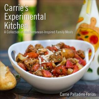 Carrie's Experimental Kitchen: A Collection of Mediterranean-Inspired Family Meals