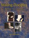 Making Disciples: Preparing People For Baptism, Christian Living, And Church Membership
