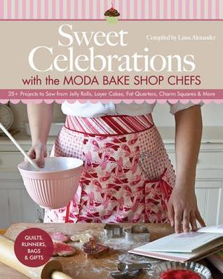Sweet Celebrations Jelly Rolls, Layer Cakes, Fat Quarters, Charm Squares & More: 40+ Projects to Sew & Quilt with Your Favorite Moda Bake Shop Chefs