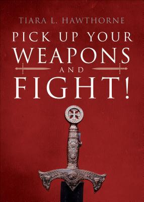 Pick Up Your Weapons and Fight!