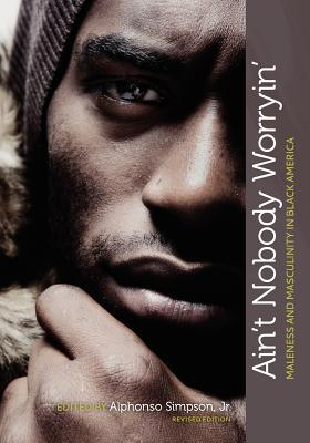 Ain't Nobody Worryin': Maleness and Masculinity in Black America