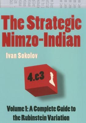 The Strategic Nimzo-Indian, Volume 1: A Complete Guide to the Rubinstein Variation