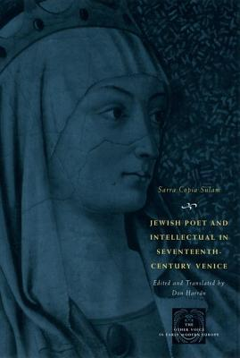 Jewish Poet and Intellectual in Seventeenth-century Venice: The Works of Sarra Copia Sulam in Verse and Prose Along with Writings of Her Contemporaries in Her Praise, Condemnation, or Defense