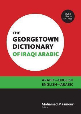 The Georgetown Dictionary of Iraqi Arabic: Arabic-English, English-Arabic