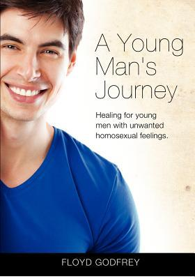 a-young-man-s-journey-healing-for-young-men-with-unwanted-homosexual-feelings