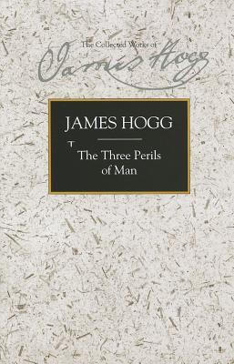 The Three Perils of Man: or War, Women, and Witchcraft: A Border Romance