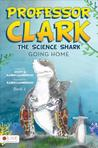 Professor Clark the Science Shark: Going Home