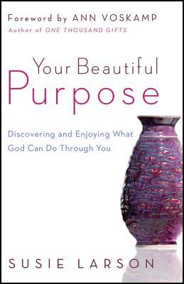 your-beautiful-purpose-discovering-and-enjoying-what-god-can-do-through-you