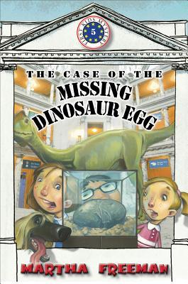 The Case of the Missing Dinosaur Egg by Martha Freeman