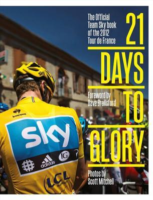 21 Days to glory: the official team sky book of the 2012 tour de france by Team Sky
