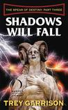 Shadows Will Fall (The Spear of Destiny, #3)