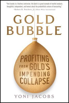 Gold Bubble: Profiting from Gold's Impending Collapse