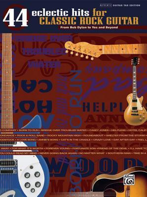 44 Eclectic Hits for Classic Rock Guitar: From Bob Dylan to Yes and Beyond
