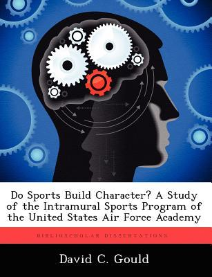 Do Sports Build Character? a Study of the Intramural Sports Program of the United States Air Force Academy