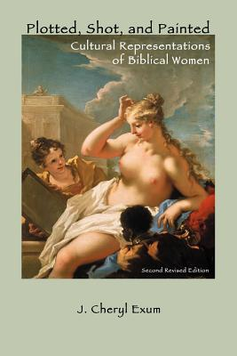 Plotted, Shot, and Painted: Cultural Representations of Biblical Women, Second Revised Edition