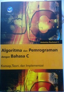 Algoritma dan Pemrograman dengan Bahasa C: Konsep, Teori, dan Implementasi
