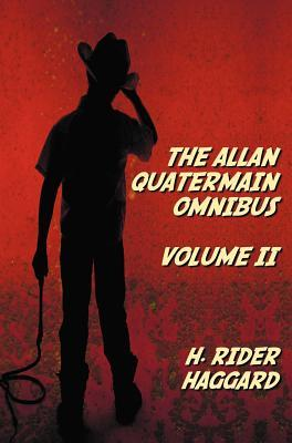 The Allan Quatermain Omnibus Volume II, Including the Following Novels (Complete and Unabridged) the Ivory Child, the Ancient Allan, She and Allan, Heu-Heu, or the Monster, the Treasure of the Lake, Allan and the Ice Gods; And the Following Short Stori...