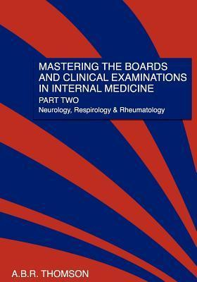 Mastering the Boards and Clinical Examinations in Internal Medicine, Part II: Neurology, Respirology and Rheumatology