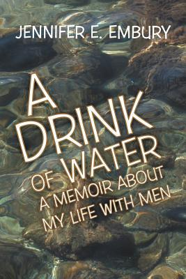 A Drink of Water: A Memoir about My Life with Men